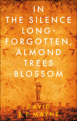 In the Silence Long-Forgotten, Almond Trees Blossom