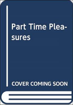 Part-Time Pleasures