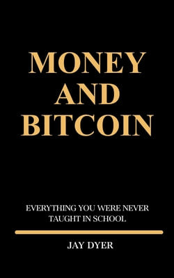 Money and Bitcoin: Everything You Were Never Taught In School