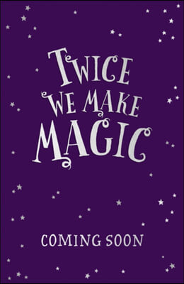 Twice We Make Magic