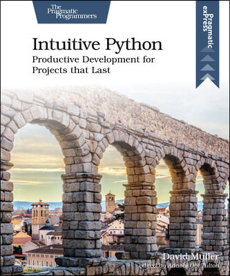 Intuitive Python: Productive Development for Projects That Last