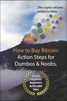 Bitcoin: How to Buy Action Steps.: Getting Started Buying Bitcoin for Newbies and Dumbos.