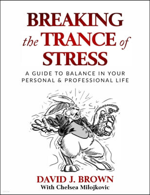 Breaking the Trance of Stress: A Guide to Balance In Your Personal and Professional Life