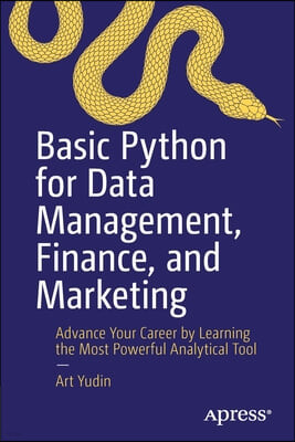 Basic Python for Data Management, Finance, and Marketing: Advance Your Career by Learning the Most Powerful Analytical Tool