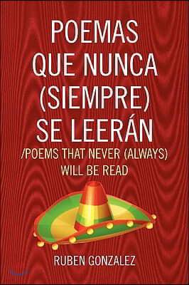Poemas Que Nunca (Siempre) Se Leeran /Poems That Never (Always) Will Be Read