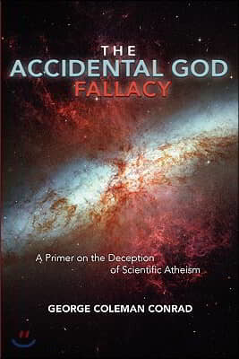 The Accidental God Fallacy: A Primer on the Deception of Scientific Athiesm