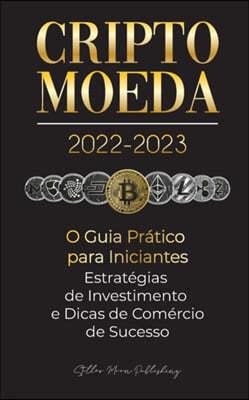 Criptomoeda 2022-2023 - O Guia Pratico para Iniciantes - Estrategias de Investimento e Dicas de Negociacao de Sucesso (Bitcoin, Ethereum, Ripple, Doge
