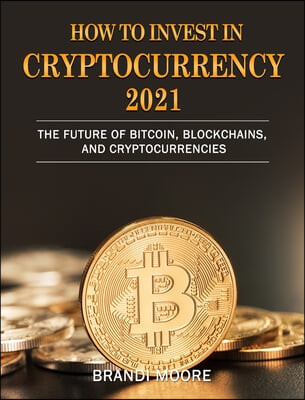 How to Invest in Cryptocurrency 2021