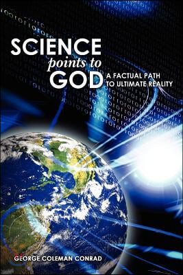 Science Points To God: A Factual Path To Ultimate Reality