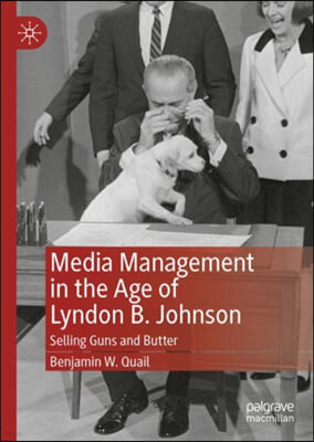 Media Management in the Age of Lyndon B. Johnson: Selling Guns and Butter