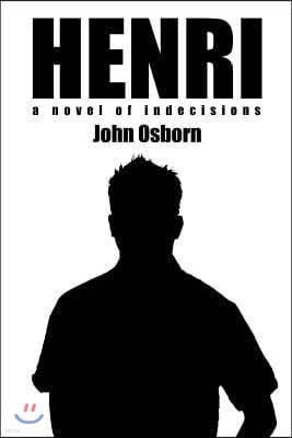 Henri: A Novel of Indecisions