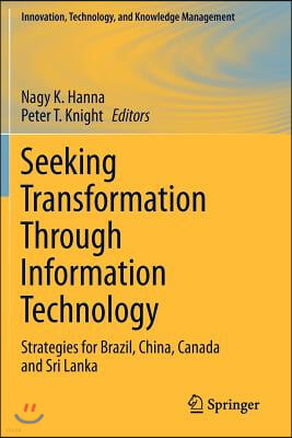 Seeking Transformation Through Information Technology: Strategies for Brazil, China, Canada and Sri Lanka
