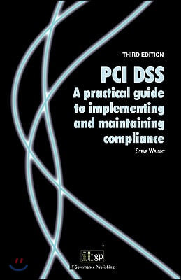 PCI Dss: A Practical Guide to Implementing and Maintaining Compliance, Third Edition