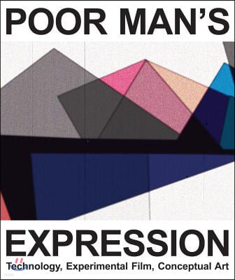 Poor Man's Expression: Technology, Experimental Film, Conceptual Art