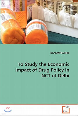 To Study the Economic Impact of Drug Policy in Nct of Delhi