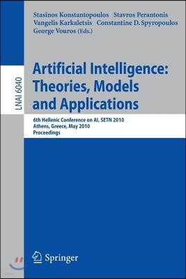 Advances in Artificial Intelligence: Theories, Models, and Applications: 6th Hellenic Conference on AI, Setn 2010, Athens, Greece, May 4-7, 2010. Proc