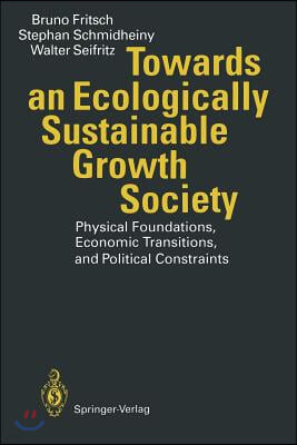 Towards an Ecologically Sustainable Growth Society: Physical Foundations, Economic Transitions, and Political Constraints
