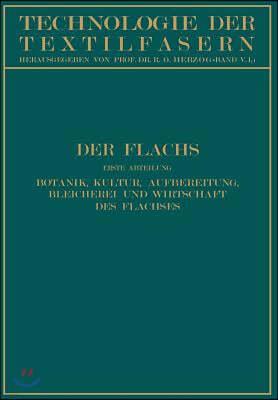 Der Flachs: Erste Abteilung Botanik, Kultur, Aufbereitung Bleicherei Und Wirtschaft Des Flachses