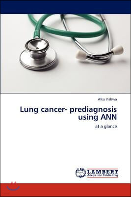 Lung Cancer- Prediagnosis Using Ann