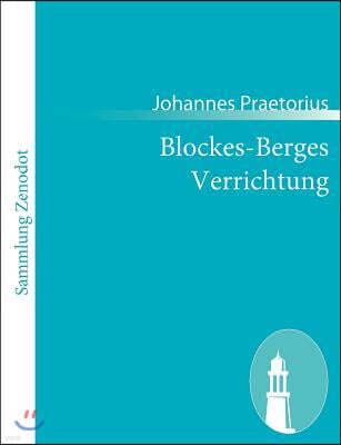 Blockes-Berges Verrichtung: Oder Ausfuhrlicher Geographischer Bericht / von den hohen trefflich alt- und beruhmten Blockes-Berge
