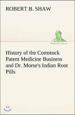 History of the Comstock Patent Medicine Business and Dr. Morse's Indian Root Pills
