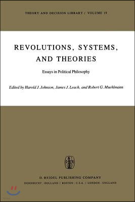 Revolutions, Systems and Theories: Essays in Political Philosophy