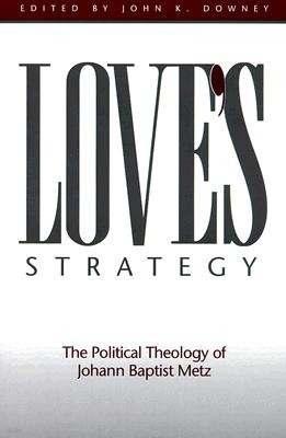 Love's Strategy: The Political Theology of Johann Baptist Metz