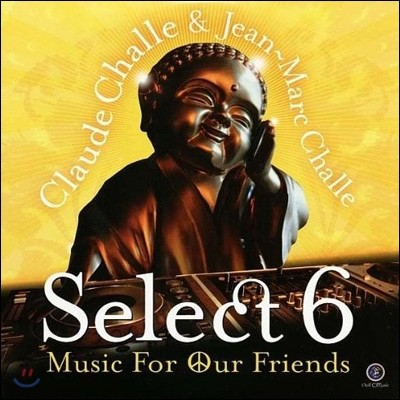 Claude Challe - Select 6: Music For Our Friends