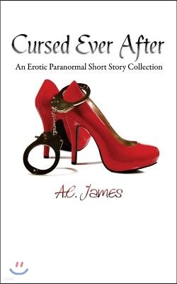 Cursed Ever After: Four Erotic Paranormal Short Stories