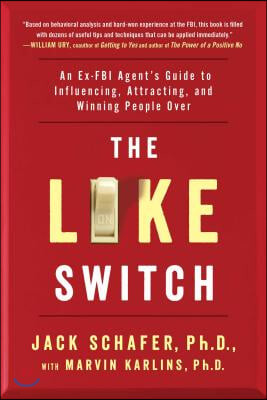 The Like Switch, Volume 1: An Ex-FBI Agent's Guide to Influencing, Attracting, and Winning People Over