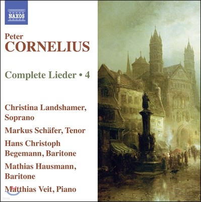 Christina Landshamer 페터 코르넬리우스: 리트 4집 (Peter Cornelius: Complete Lieder, Volume 4)
