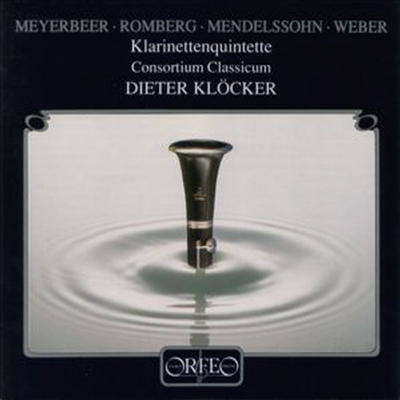 마이어베어, 멘델스존, 베버, 롬베르크 : 클라리넷 오중주 (Meyerbeer, Romberg, Mendelsshon, Weber : Clarinet Quintets) - Dieter Klocker
