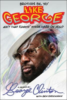 Brothas be, 'Yo' Like George, Ain't That Funkin' Kinda Hard on You?'