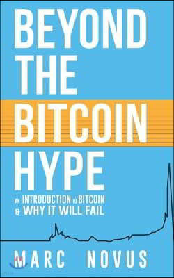 Beyond the Bitcoin Hype: An Introduction to Bitcoin and Why It Will Fail