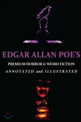 Edgar Allan Poe's Premium Horror and Weird Fiction: Annotated & Illustrated Tales of the Grotesque
