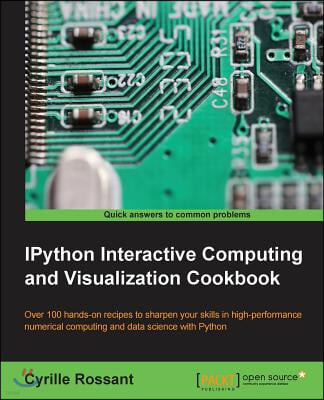 IPython Interactive Computing and Visualization Cookbook: Harness IPython for powerful scientific computing and Python data visualization with this co