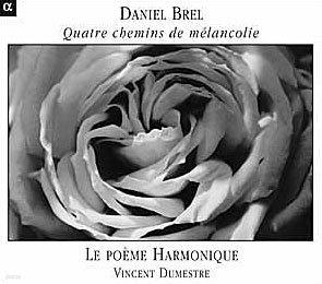 Le Poeme Harmonique 다니엘 브렐: 기악 작품집 (Daniel Brel: Quatre chemins de melancolie)