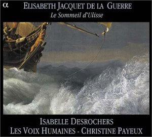Isabelle Desrochers 엘리자베스 자케 드 다 게르 작품집 (Elisabeth Jacquet de la Guerre: Le Sommeil d'Ulisse)