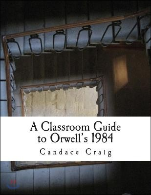 A Classroom Guide to Orwell's 1984