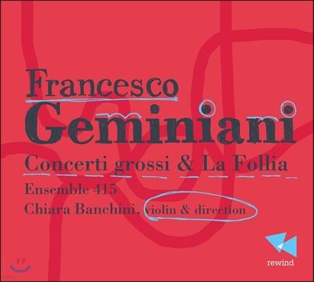 Ensemble 415 제미니아니: 합주 협주곡, 라 폴리아 (Geminiani: Concerti grossi & La Follia)