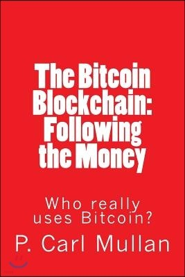 The Bitcoin Blockchain: Following the Money: Who Really Uses Bitcoin?