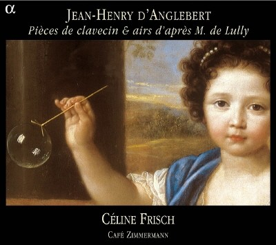 Cafe Zimmermann / Celine Frisch 당글레르: 클라비어 작품집 (D'Anglebert: Harpsichord Works and Airs after Lully)