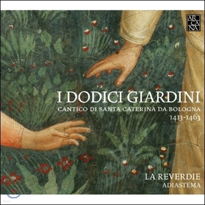 La Reverdie 열 두 개의 정원 - 볼로냐의 성녀 카타리나의 노래 (I Dodici Giardini - Cantico Di Sta Cater)