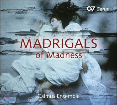 Calmus Ensemble 광기의 마드리갈 - 기번스, 몬테베르디, 제수알도, 잔느켕 등의 마드리갈 작품들 (Madrigals Of Madness)