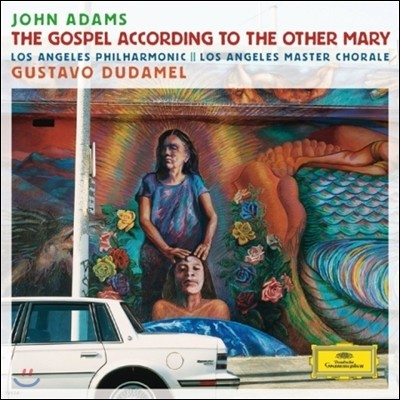 Gustavo Dudamel 존 아담스: 막달라 마리아 복음 (John Adams: Gospel According to the Other Mary)
