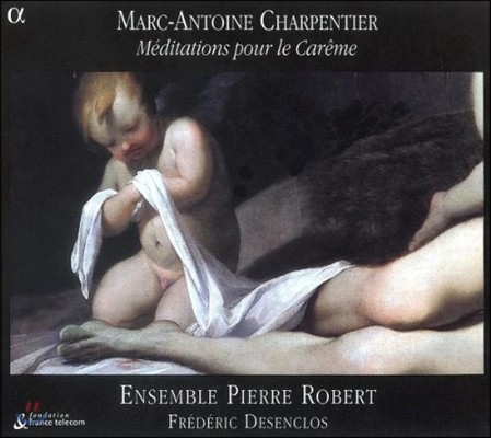 Ensemble Pierre Robert 샤르팡티에: 사순절을 위한 묵상곡 (Charpentier: Meditations Pour Le Careme)