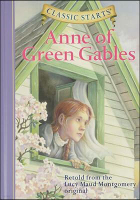 Classic Starts : Anne Of Green Gables