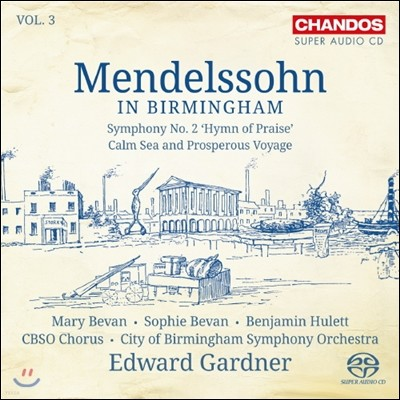 Edward Gardner 멘델스존 인 버밍엄 3집 - 교향곡 2번 '찬미의 노래', 고요한 바다와 즐거운 항해 (Mendelssohn: Symphony No.2 'Hymn of Praise', Came Sea and Prosperous Voyage)