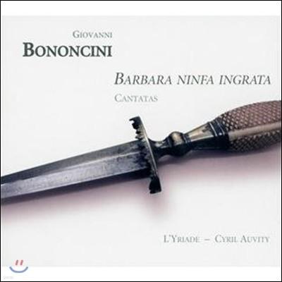 L'Yriade 배은망덕한 요정 바바라 - 보논치니: 칸타타와 신포니아 (Barbara Ninfa Ingrata - Bononcini: Cantatas)