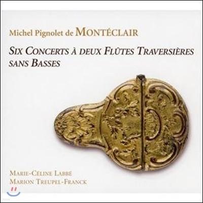 Marie-Celine Labbe 몽테클레르: 두 개의 트라베르소 플루트 협주곡 (Monteclair: Six Concerts a Deux Flutes Traversieres Sans Basses)